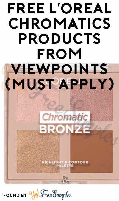 FREE L'Oreal Chromatics Products From ViewPoints (Must Apply)