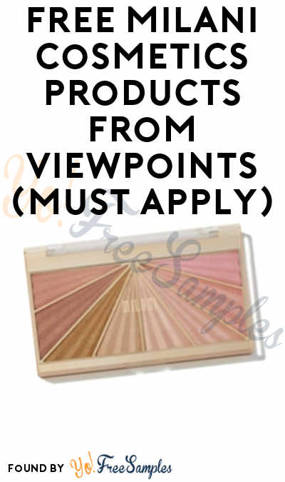 FREE Milani Cosmetics Products From ViewPoints (Must Apply)