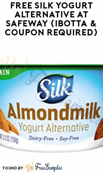 FREE Silk Yogurt Alternative At Safeway (Ibotta & Coupon Required)
