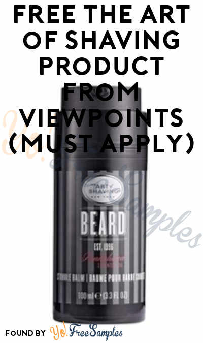 FREE The Art of Shaving Product From ViewPoints (Must Apply)