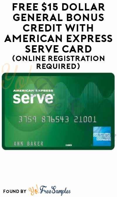 FREE $15 Dollar General Bonus Credit With American Express Serve Card (Online Registration Required)
