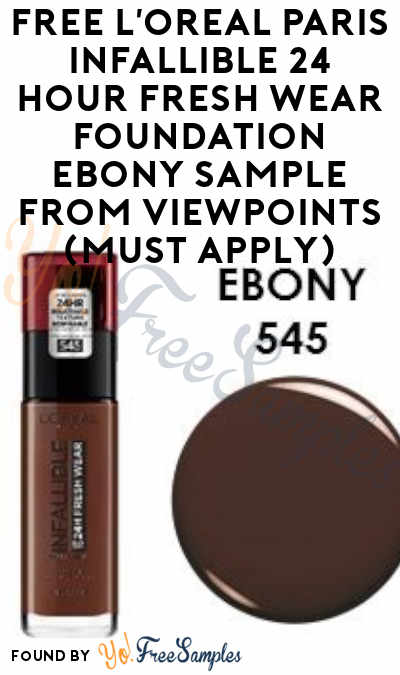 FREE L'Oreal Paris Infallible 24 Hour Fresh Wear Foundation Ebony Sample From ViewPoints (Must Apply)