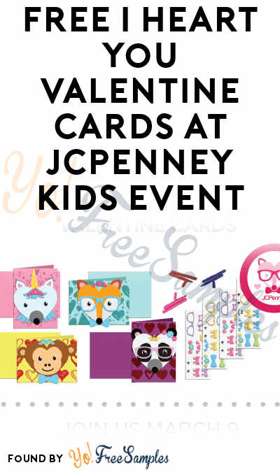FREE I Heart You Valentine Cards At JCPenney Kids Event On 2/9