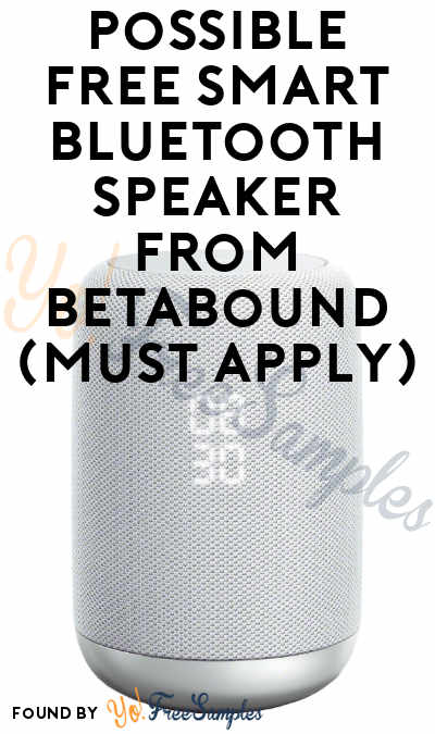 Possible FREE Smart Bluetooth Speaker From Betabound (Must Apply)