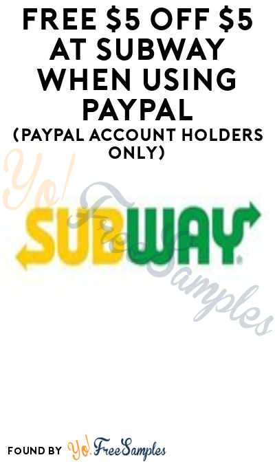 FREE $5 OFF $5 + $3 Off $3 At Subway When Using PayPal (PayPal Account Holders Only)