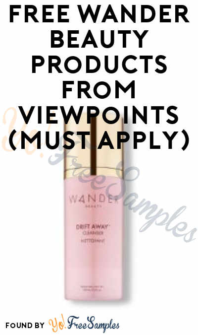 FREE Wander Beauty Products From ViewPoints (Must Apply)