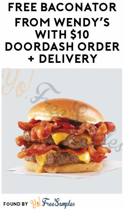 FREE Baconator From Wendy's With $10 DoorDash Order + Delivery