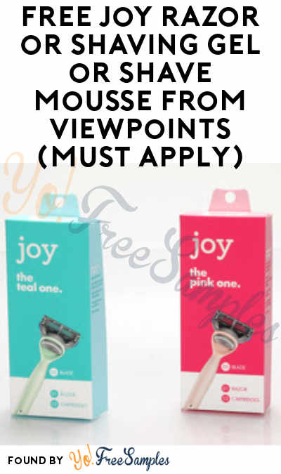 FREE Joy Razor or Shaving Gel or Shave Mousse From ViewPoints (Must Apply)