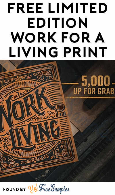 FREE Limited Edition Work For A Living Print Gift For First 5,000 (21+ Only)