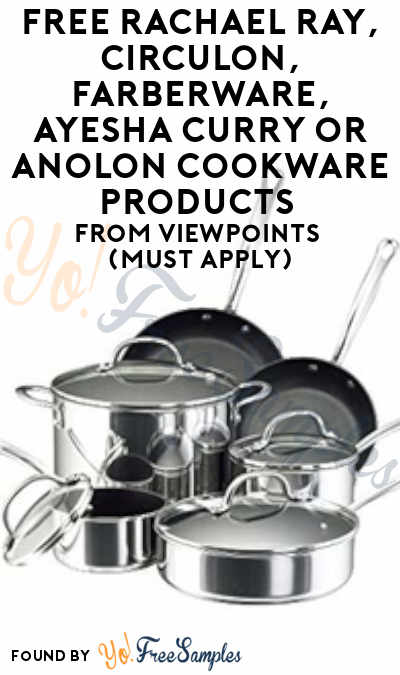 FREE Rachael Ray, Circulon, Farberware, Ayesha Curry or Anolon Cookware Products From ViewPoints (Must Apply)