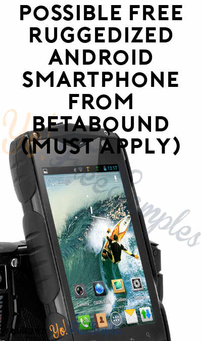 Possible FREE Ruggedized Android Smartphone From Betabound (Must Apply)