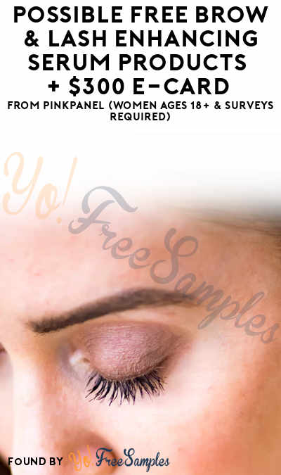 Possible FREE Brow & Lash Enhancing Serum Products + $300 e-Card From PinkPanel (Women Ages 18+ & Surveys Required)