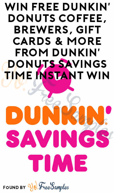 Enter Daily: Win FREE Dunkin' Donuts Coffee, Brewers, Gift Cards & More From Dunkin' Donuts Savings Time Instant Win