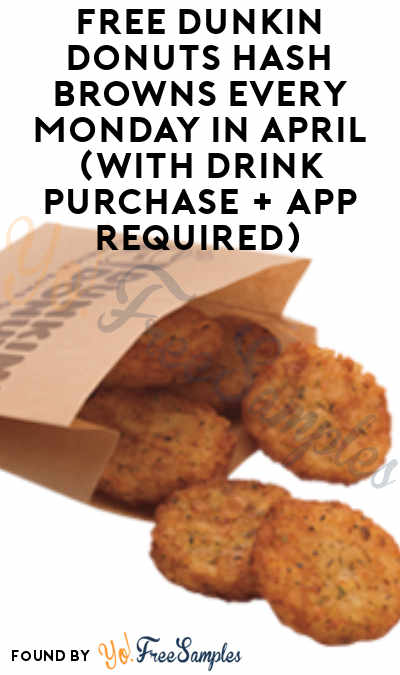 FREE Dunkin Donuts Hash Browns Every Monday in April (With Drink Purchase + App Required)
