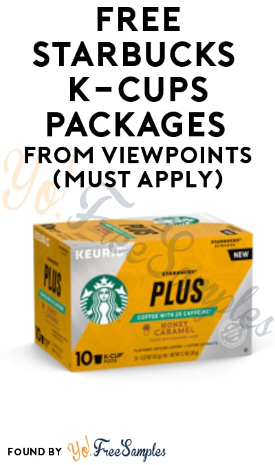 FREE Starbucks K-Cups Packages From ViewPoints (Must Apply)