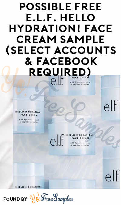 Possible FREE e.l.f. Hello Hydration! Face Cream Sample (Select Accounts & Facebook Required)