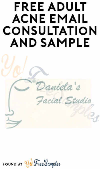 FREE Adult Acne Email Consultation + Sample from Daniela's Facial Studio (Must Apply + Ages 24+)