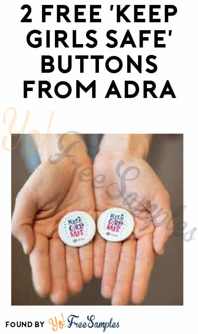 "New Link: 2 FREE ""Keep Girls Safe"" Buttons from ADRA"