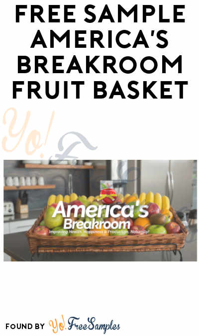 FREE Sample Fruit Basket from America's Breakroom (Company Name Required)