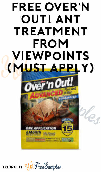FREE Over'n Out! Ant Treatment From ViewPoints (Must Apply)