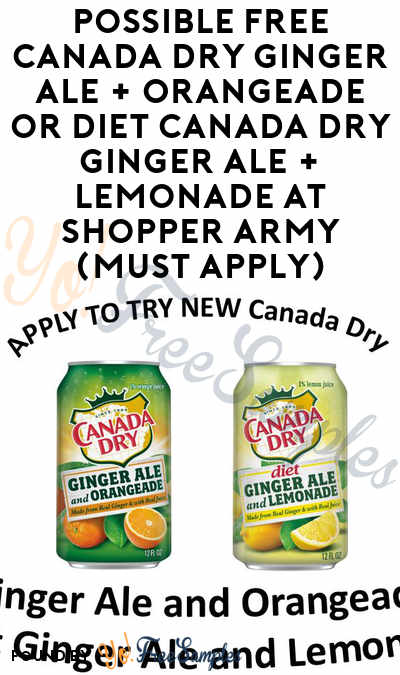 Possible FREE Canada Dry Ginger Ale + Orangeade or Diet Canada Dry Ginger Ale + Lemonade At Shopper Army (Must Apply)