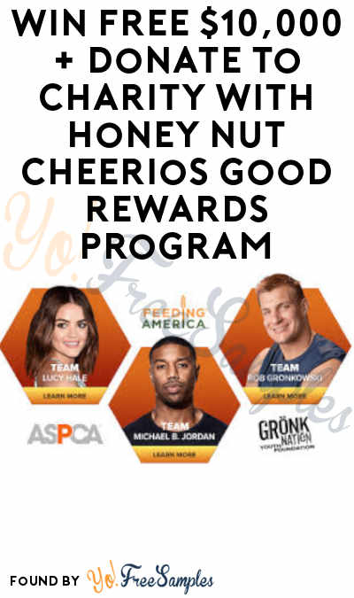Win FREE $10,000 + Donate to Charity in Honey Nut Cheerios Good Rewards Program