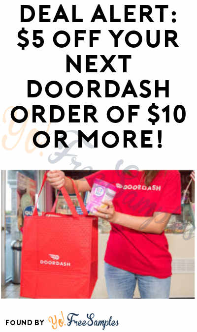 DEAL ALERT: $5 Off Your Next Order of $10+ with DoorDash (App and Code Required)