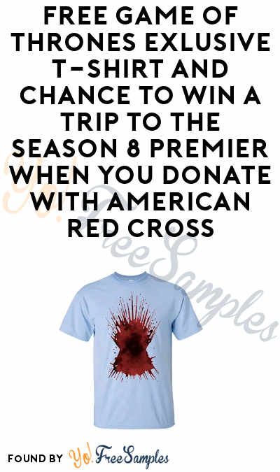 FREE Game of Thrones T-Shirt + Chance to Attend Season 8 Premier (American Red Cross Donation Required)