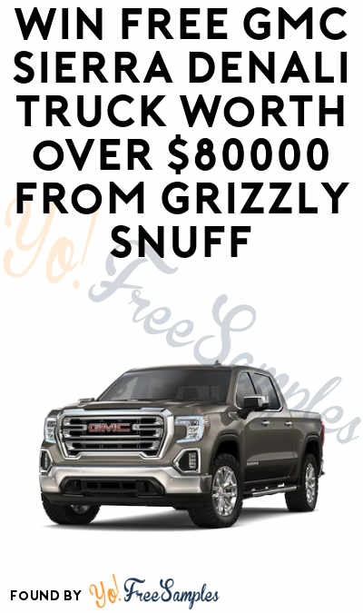 Enter Daily: Win a FREE GMC Sierra Denali Truck Valued At Over $80,000 in Grizzly Snuff's Giveaways