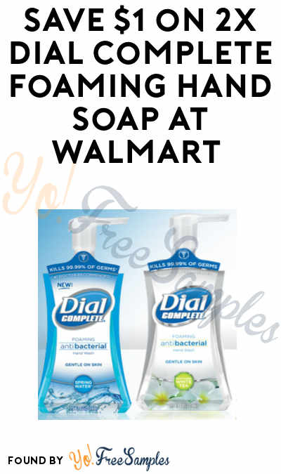 DEAL ALERT: 2 Dial Complete Foaming Hand Soaps At Walmart For Only $1.34 Each (In-Store Deal + Coupon Required)