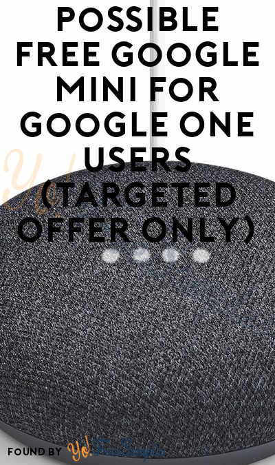Possible FREE Google Mini For Google One Users (Targeted Offer Only)