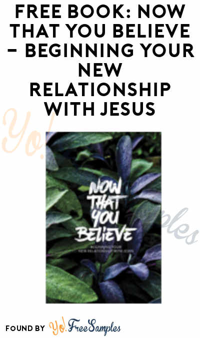 FREE Now That You Believe – Beginning Your New Relationship with Jesus Book