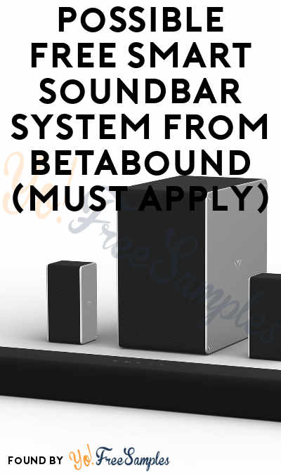 Possible FREE Smart Soundbar System From Betabound (Must Apply)