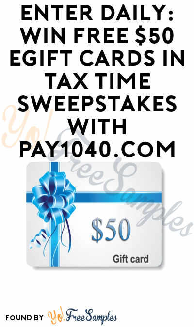 Enter Daily: Win FREE $50 eGift Cards in Tax Time Sweepstakes with PAY1040.com