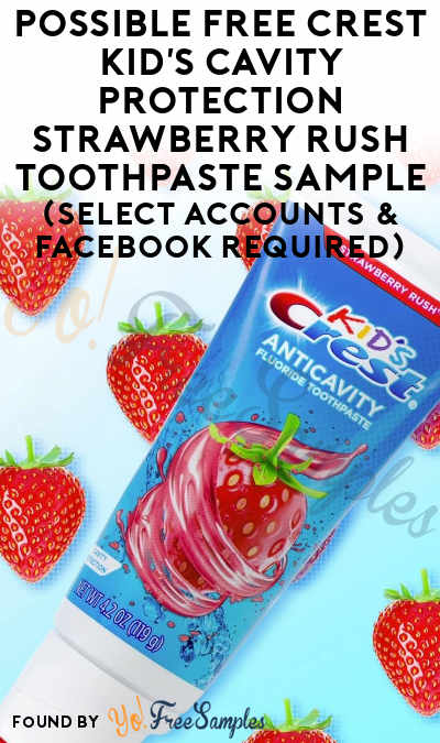 Possible FREE Crest Kid's Cavity Protection Strawberry Rush Toothpaste Sample (Select Accounts & Facebook Required)