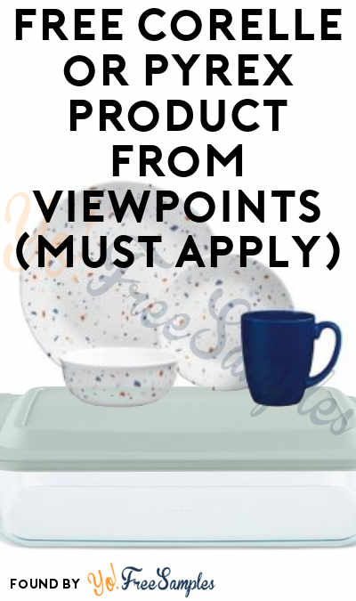 FREE Corelle or Pyrex Product From ViewPoints (Must Apply)
