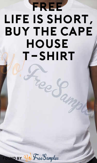 FREE Life is Short, Buy the Cape House T-Shirt