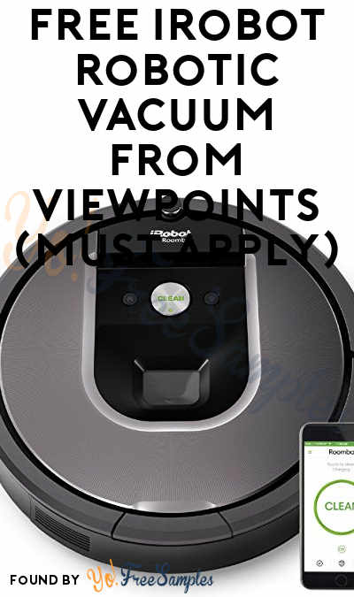 FREE iRobot Robotic Vacuum From ViewPoints (Must Apply)