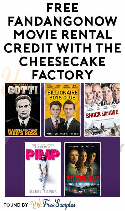 FREE FandangoNOW Movie Rental Credit with The Cheesecake Factory (Online Purchase Required)
