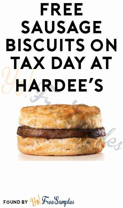 FREE Sausage Biscuits on Tax Day 2019 at Hardee's (April 15 Only)