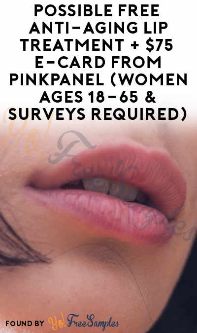Possible FREE Anti-Aging Lip Treatment + $75 e-Card From PinkPanel (Women Ages 18-65 & Surveys Required)