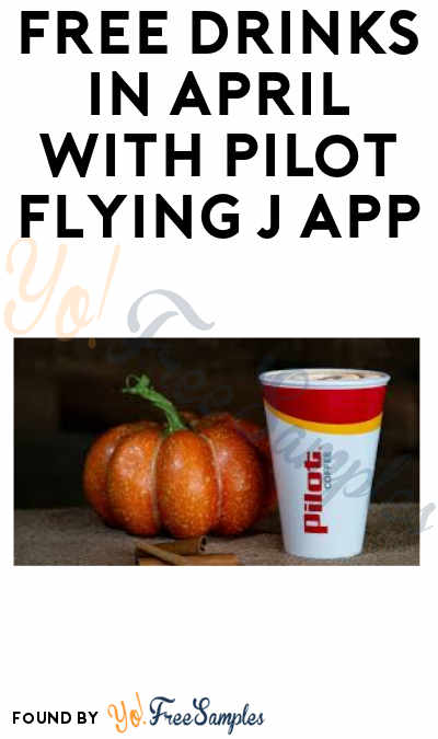FREE Drinks & More Everyday In April with Pilot Flying J App