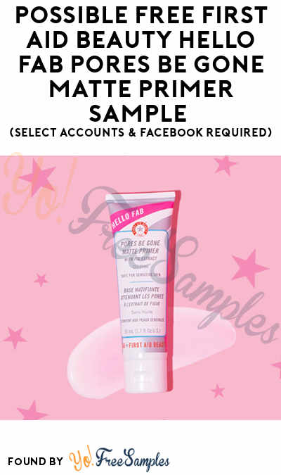 Possible FREE First Aid Beauty Hello FAB Pores Be Gone Matte Primer Sample (Select Accounts & Facebook Required)
