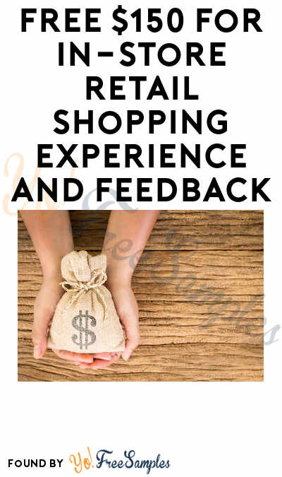 FREE $150 for In-Store Retail Shopping Experience and Feedback (Must Apply)