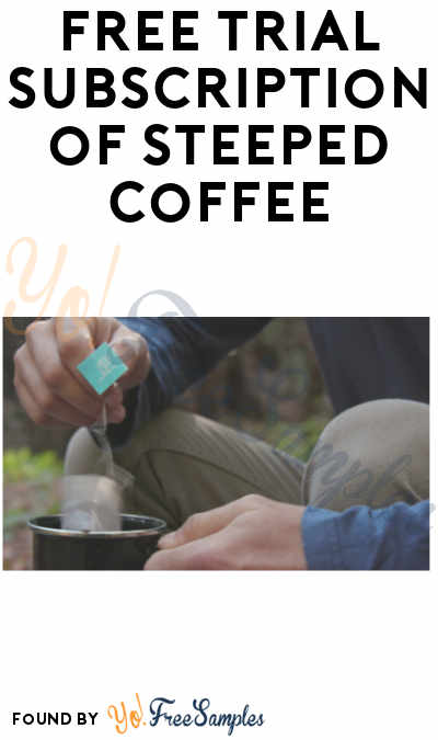 FREE Steeped Coffee Samples For Starting Trial (Credit Card Required)