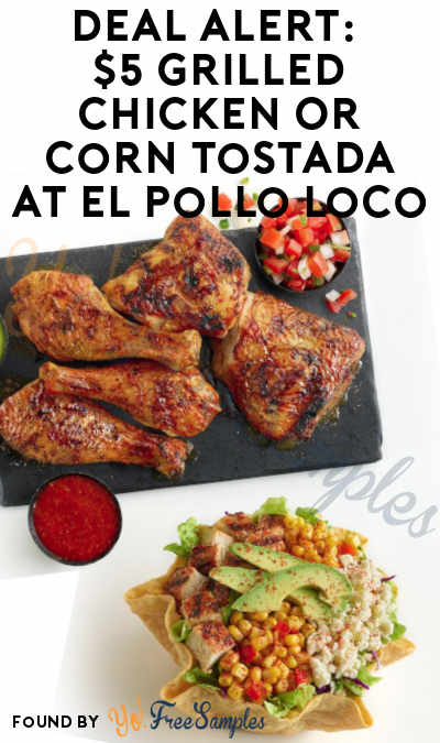 DEAL ALERT: $5 Grilled Chicken Or Corn Tostada at El Pollo Loco (Coupon Required)