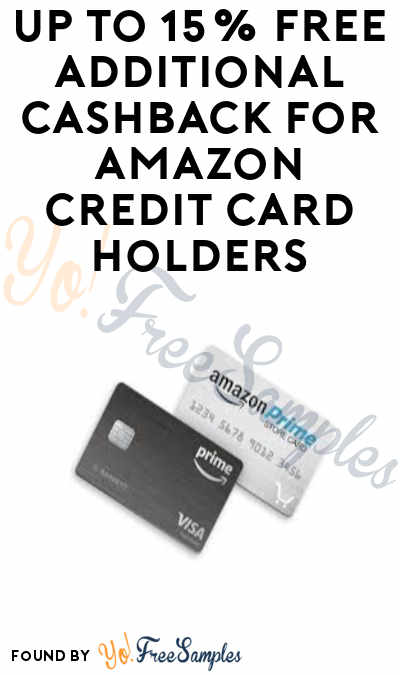 Up to 15% FREE Additional Cashback for Amazon Credit Card Holders (Prime Only + Select Items)