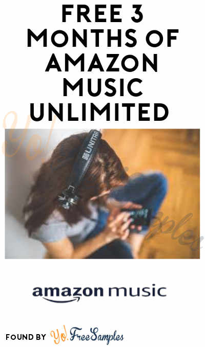FREE 3 Months of Amazon Music Unlimited (Credit Card Required) - Yo