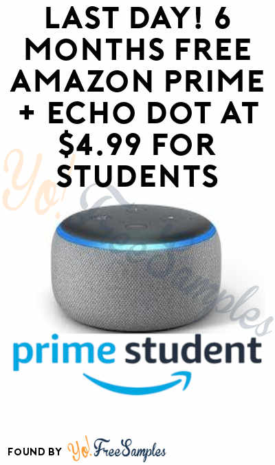 Last Day! 6 Months FREE Amazon Prime + Echo Dot at $4.99 for Students (.Edu Emails Only)