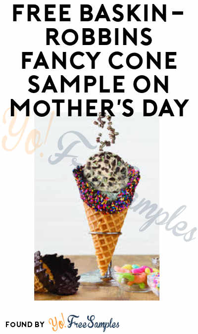 FREE Baskin-Robbins Fancy Cone Sample On Mother's Day
